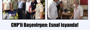 CHP'li Başevirgen: Esnaf isyanda!