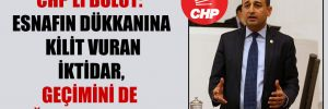 CHP'li Bulut: Esnafın dükkanına kilit vuran iktidar, geçimini de sağlamak zorunda