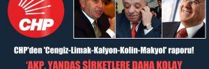 CHP'den 'Cengiz-Limak-Kalyon-Kolin-Makyol' raporu!