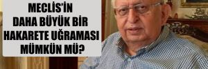Cindoruk: Meclis'in daha büyük bir hakarete uğraması mümkün mü?