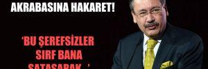 Gökçek'ten Erdoğan'ın akrabasına hakaret!