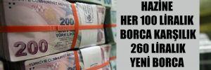 Hazine her 100 liralık borca karşılık 260 liralık yeni borca gitti