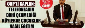 CHP'li Kaplan: Telefonların dahi çekmediği köylerde çocuklar nasıl eğitim alacak?