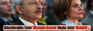 Kılıçdaroğlu: İster 'Mustafa Kemal' deyin, ister 'Atatürk'… Canan Hanım'ın yanındayım