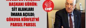 Muğla Büyükşehir Başkanı Gürün: SİT alanları imara açıldı; Gökova Körfezi'ni parsel parsel satacaklar