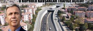 Mansur Yavaş sözünü tuttu: O köprülü kavşaklar trafiğe açıldı!