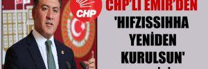 CHP'li Emir'den 'Hıfzıssıhha yeniden kurulsun' teklifi!