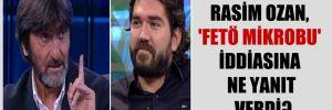 Rasim Ozan, 'FETÖ mikrobu' iddiasına ne yanıt verdi?