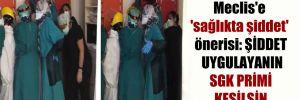 Meclis'e 'sağlıkta şiddet' önerisi: Şiddet uygulayanın SGK primi kesilsin