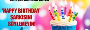 'İçinde 'B' ve 'P' harfi bulunan şarkılar daha çok damlacık yayıyor' 'Happy Birthday' şarkısını söylemeyin!