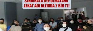 Sendikalı işçiler ücretsiz izne çıkarıldı,  sendikaya üye olmayana zekat adı altında 2 bin TL!