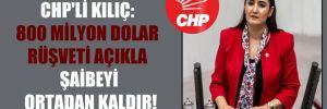 CHP'li Kılıç: 800 milyon dolar rüşveti açıkla şaibeyi ortadan kaldır!
