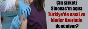 Çin şirketi Sinovac'ın aşısı Türkiye'de nasıl ve kimler üzerinde deneniyor?