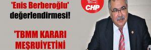 CHP'li Bülbül'den 'Enis Berberoğlu' değerlendirmesi! 'TBMM kararı meşruiyetini kaybetti'