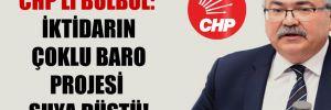 CHP'li Bülbül: İktidarın çoklu baro projesi suya düştü!