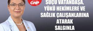 CHP'li Şahin: Suçu vatandaşa, yükü hekimlere ve sağlık çalışanlarına atarak salgınla mücadele edilemez!