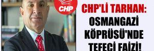 CHP'li Tarhan: Osmangazi Köprüsü'nde tefeci faizi!