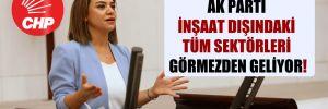CHP'li Taşcıer: AK Parti inşaat dışındaki tüm sektörleri görmezden geliyor!