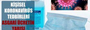 Kişisel koronavirüs tedbirleri asgari ücretin yarısı