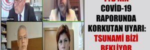 TTB'nin Covid-19 raporunda korkutan uyarı: Tsunami bizi bekliyor