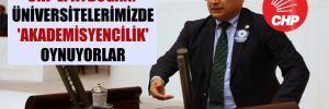 CHP'li Aydoğan: Üniversitelerimizde 'Akademisyencilik' oynuyorlar