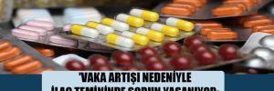 'Vaka artışı nedeniyle ilaç temininde sorun yaşanıyor; hastalar günlerce ilaç bekliyor'
