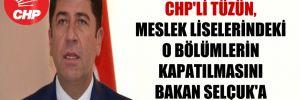 CHP'li Tüzün, meslek liselerindeki o bölümlerin kapatılmasını Bakan Selçuk'a sordu!