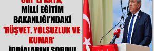 CHP'li Kaya, Milli Eğitim Bakanlığı'ndaki 'rüşvet, yolsuzluk ve kumar' iddialarını sordu!