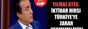 Yılmaz Ateş: İktidar hırsı Türkiye'ye zarar vermemelidir!