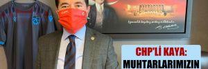 CHP'li Kaya: Muhtarlarımızın emrindeyiz!