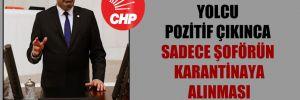 CHP'li Yılmazkaya: Yolcu pozitif çıkınca sadece şoförün karantinaya alınması yanlış!