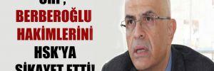 CHP Berberoğlu hakimlerini HSK'ya şikayet etti!
