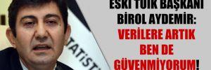 Eski TÜİK Başkanı Birol Aydemir: Verilere artık ben de güvenmiyorum!
