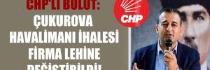 CHP'li Bulut: Çukurova Havalimanı ihalesi firma lehine değiştirildi!