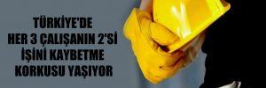 Türkiye'de her 3 çalışanın 2'si işini kaybetme korkusu yaşıyor