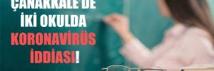 Çanakkale'de iki okulda koronavirüs iddiası!