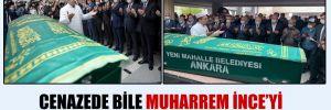 Cenazede bile Muharrem İnce'yi fotoğraftan kestiler!