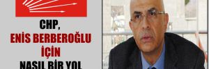CHP, Enis Berberoğlu için nasıl bir yol izleyecek?