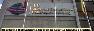 Ulaştırma Bakanlığı'na kiralanan araç ve binalar soruldu; Karaismailoğlu ve Turhan farklı yanıtlar verdi