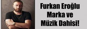 Furkan Eroğlu Marka ve Müzik Dahisi!