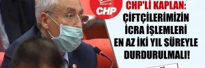 CHP'li Kaplan: Çiftçilerimizin icra işlemleri en az iki yıl süreyle durdurulmalı!