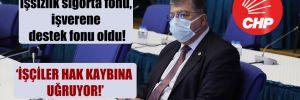 CHP'li Sındır: İşsizlik sigorta fonu, işverene destek fonu oldu!