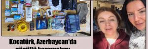 Kocatürk, Azerbaycan'da gönüllü karargahını ziyaret etti