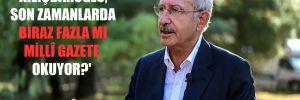 'Kılıçdaroğlu, son zamanlarda biraz fazla mı Millî Gazete okuyor?'