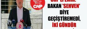 CHP'li Emir: Bakan 'sehven' diye geçiştiremedi, iki gündür yanıt veremiyor
