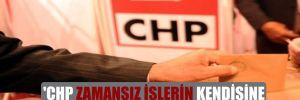 'CHP zamansız işlerin kendisine enerji kaybettireceğini görmeli'