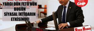 CHP'li Zeybek: Yargı dün FETÖ'nün bugün siyasal iktidarın etkisinde!