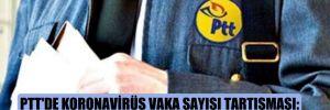 PTT'de Koronavirüs vaka sayısı tartışması: Bakan 975, sendika 1641 diyor