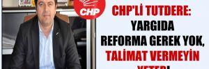 CHP'li Tutdere: Yargıda reforma gerek yok, talimat vermeyin yeter!