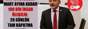 CHP'li Adıgüzel: Mart ayına kadar 100 bin insan ölebilir; 20 günlük tam kapatma şart!